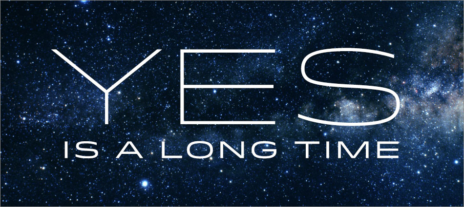 Yes is a long time
